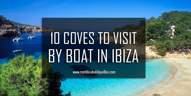 10 coves to visit by boat in Ibiza - Rent Ibiza Holiday Villas