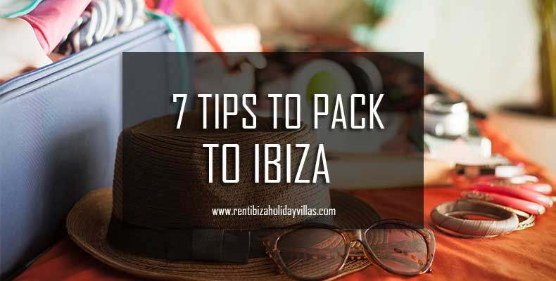 7 tips for packing to ibiza