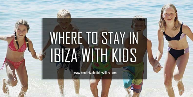 Where to stay in Ibiza with kids - Rent Holiday Ibiza Villas