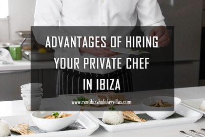 Advantages of hiring a private chef in ibiza
