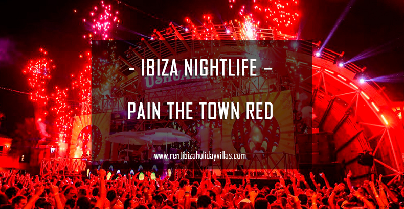 Ibiza Nightlife - Paint the town red